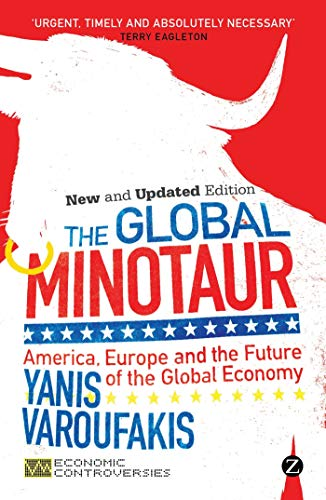 9781780324500: The Global Minotaur: America, Europe and the Future of the Global Economy (Economic Controversies)