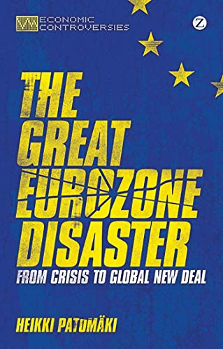 9781780324791: The Great Eurozone Disaster: From Crisis to Global New Deal (Economic Controversies)