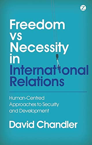 Freedom vs Necessity in International Relations: Human-Centred Approaches to Security and ...