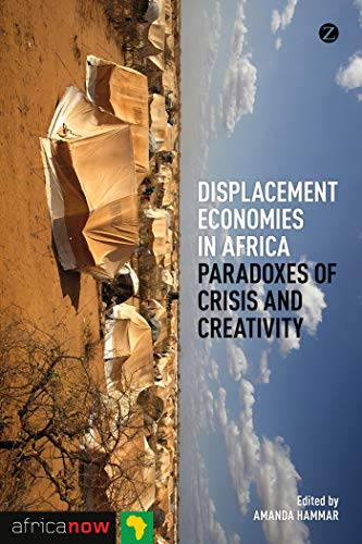 9781780324890: Displacement Economies in Africa: Paradoxes of Crisis and Creativity (Africa Now)