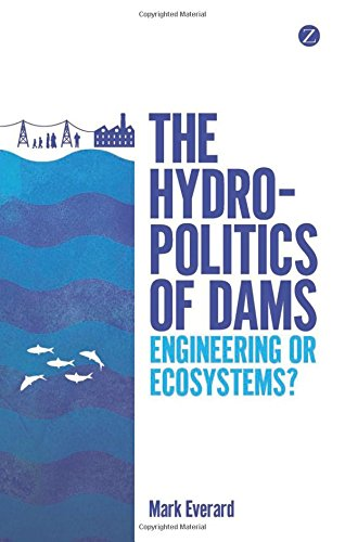 9781780325408: The Hydropolitics of Dams: Engineering or Ecosystems?