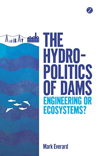 9781780325415: The Hydropolitics of Dams: Engineering or Ecosystems?