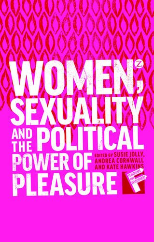 9781780325712: Women, Sexuality and the Political Power of Pleasure (Feminisms and Development)