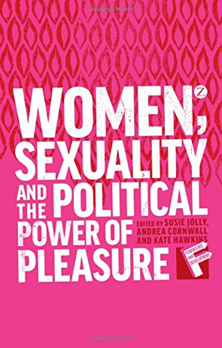9781780325729: Women, Sexuality and the Political Power of Pleasure (Feminisms and Development)