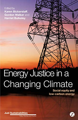 9781780325767: Energy Justice in a Changing Climate: Social equity and low-carbon energy (Just Sustainabilities)
