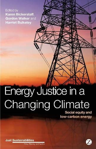 9781780325774: Energy Justice in a Changing Climate: Social equity implications of the energy and low-carbon relationship (Just Sustainabilities)