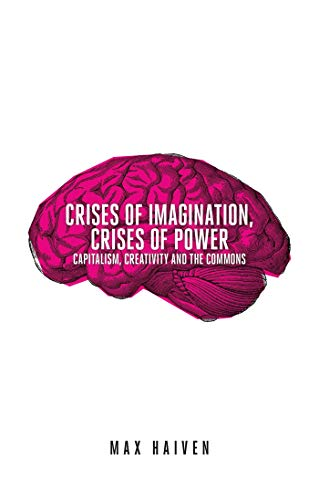 9781780329529: Crises of Imagination, Crises of Power: Capitalism, Creativity and the Commons
