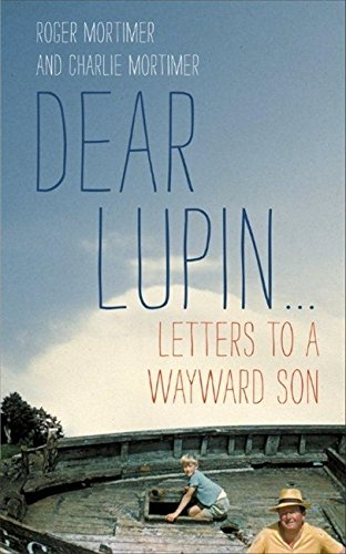 Dear Lupin...: Letters to a Wayward Son: Mortimer, Roger; Mortimer, Charlie