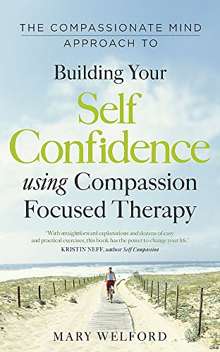 Compassionate Mind Approach To Building Self-Confidence, The: Series Editor, Paul Gilbert