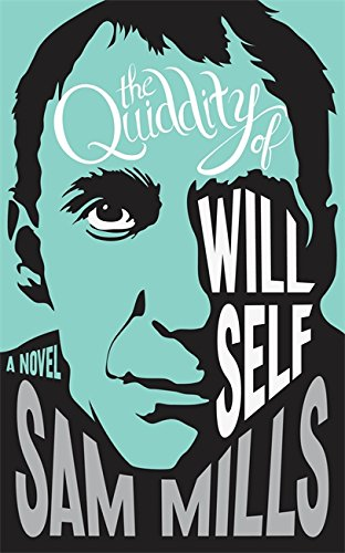 The Quiddity of Will Self: Mills, Sam