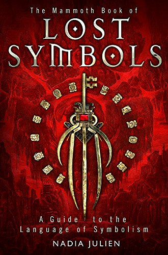 9781780331263: The Mammoth Book of Lost Symbols: A Dictionary of the Hidden Language of Symbolism (Mammoth Books)