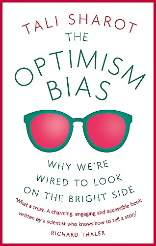 The Optimism Bias: Why we're wired to look on the bright side: Tali Sharot