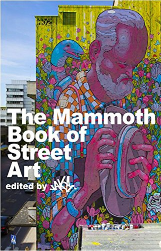 9781780333892: The Mammoth Book of Street Art: An insider's view of contemporary street art and graffiti from around the world