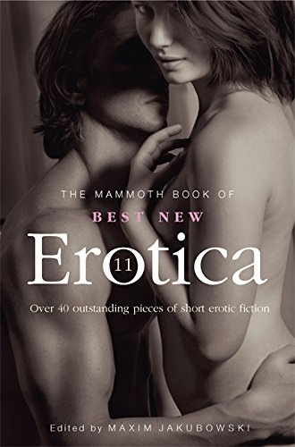 The Mammoth Book of Best New Erotica 11: Volume 11: Over 40 Pieces of Outstanding Short Erotic Fiction (Mammoth Books) (1780334419) by Jakubowski, Maxim