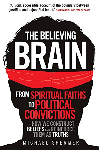 9781780335292: The Believing Brain: From Spiritual Faiths To Political Convictions