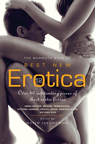 9781780337890: The Mammoth Book of Best New Erotica 12: Over 40 outstanding pieces of short erotic fiction (Mammoth Books)