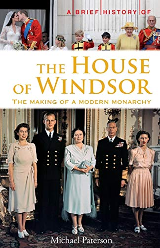 9781780338033: A Brief History of the House of Windsor: The Making of a Modern Monarchy (Brief Histories)