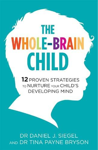 9781780338378: The Whole-Brain Child: 12 Proven Strategies to Nurture Your Child's Developing Mind