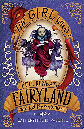 9781780338446: The Girl Who Fell Beneath Fairyland and Led the Revels There