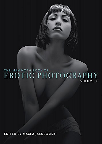 9781780339993: The Mammoth Book of Erotic Photography, Vol. 4