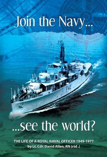 9781780352077: Join the Navy... See the World: The Life and Times of a Royal Naval Officer 1949-1977