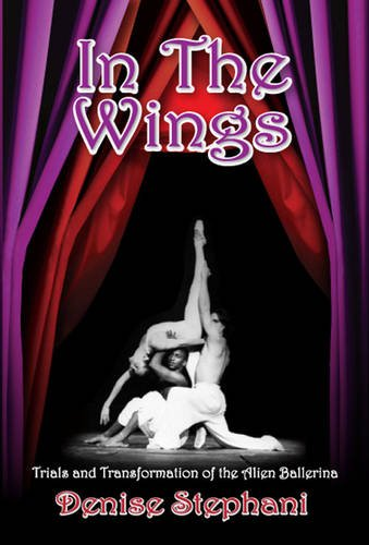 In the Wings; Trials and Transformation of an Alien Ballerina: Stephani, Denise