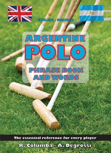 9781780354217: Argentine Polo Phrase Book and Words: The Essential Reference for Every Player