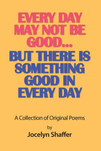 9781780355986: Every Day May Not be Good... But There is Something Good in Every Day: A Collection of Original Poems