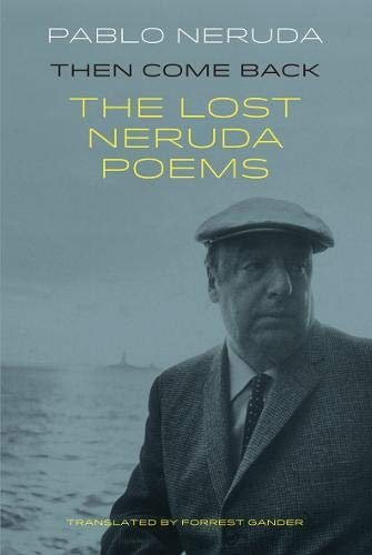 Then Come Back: The Lost Poems of Pablo Neruda (Paperback)