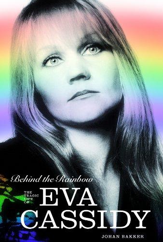9781780382319: Behind The Rainbow: The Tragic Life of Eva Cassidy