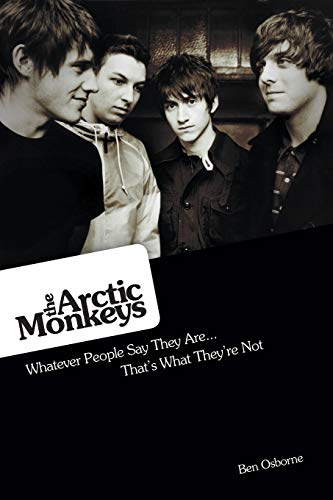 9781780386690: Arctic Monkeys: What People Say They Are, They're Not