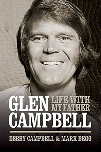 Life with My Father Glen Campbell: Debby Campbell; Mark Bego