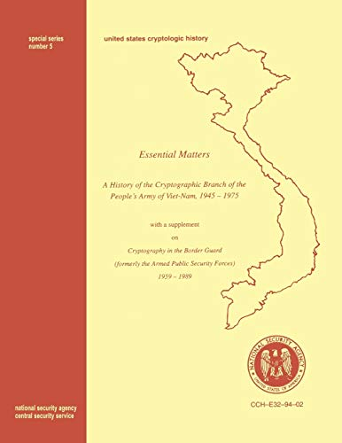 9781780390109: Essential Matters: History of the Cryptographic Branch of the People's Army of Vietnam 1945-1975 (with a supplement drawn from