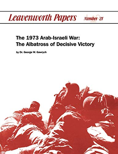 9781780390222: The 1973 Arab-Israeli War: The Albatross of Decisive Victory