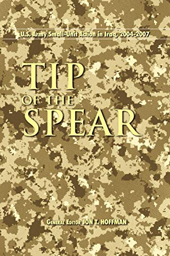 9781780390444: Tip of the Spear: U.S. Army Small Unit Action in Iraq, 2004-2007