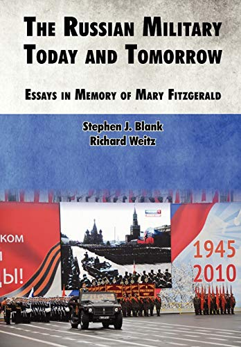 The Russian Military Today and Tomorrow: Essays in Memory of Mary Fitzgerald: Strategic Studies ...