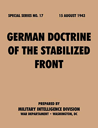 German Doctrine of the Stabilized Front (Special Series, No. 17): War Department