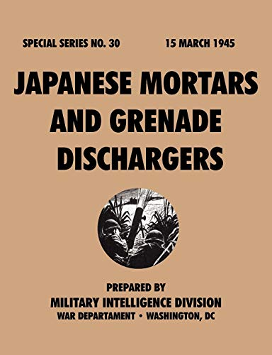 Japanese Mortars and Grenade Dischargers (Special Series, No. 30): War Department