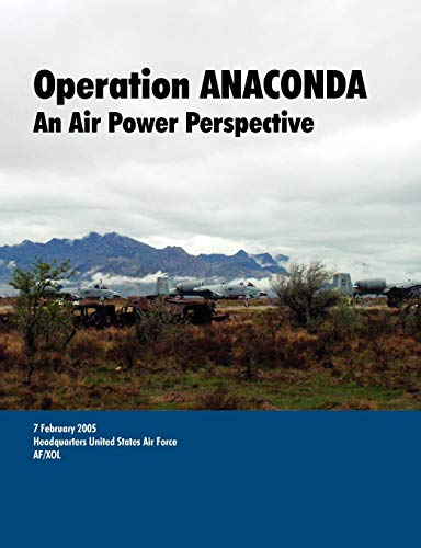 Operation Anaconda: An Air Power Perspective.: U. S. Department Of The Air Force