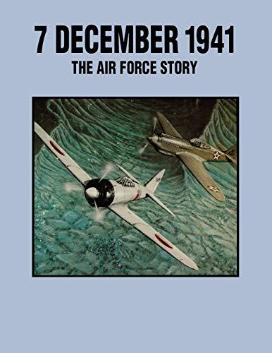 7 December 1941: The Air Force Story: Arakaki, Leatrice R.; Kuborn, John R.; Pacific Air Force ...