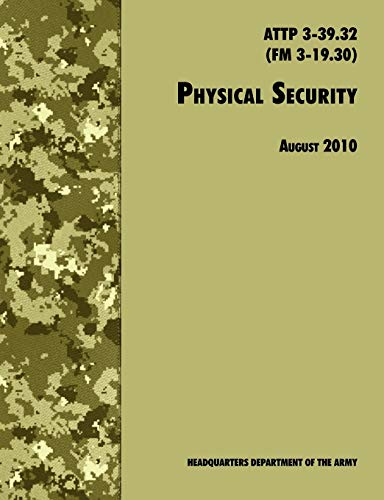 9781780391489: Physical Security: The Official U.S. Army Field Manual ATTP 3-39.32 (FM 3-19.30), August 2010 revision