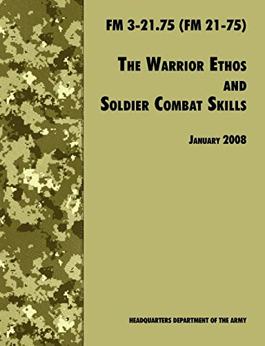 9781780391649: The Warrior Ethos and Soldier Combat Skills: The Official U.S. Army Field Manual FM 3-21.75 (FM 21-75), 28 January 2008 revision