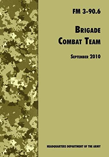 9781780391762: Brigade Combat Team: The Official U.S. Army Field Manual FM 3 90.6 (14 September 2010)