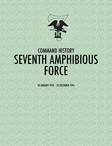 9781780391946: Seventh Amphibious Force: Command History, 10 January 1943 - 23 December 1945