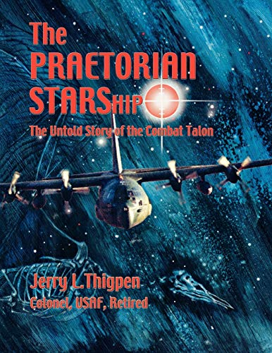 The Praetorian STARShip: The Untold Story of the Combat Talon (1780391978) by Jerry L. Thigpen; James L. Hobson; Air University Press