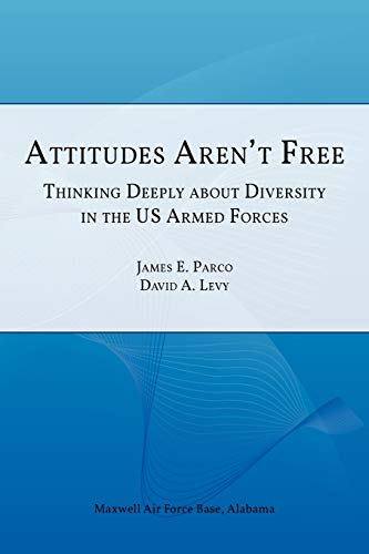 Attitudes Aren't Free: Thinking Deeply about Diversity in the U.S. Armed Forces (178039201X) by Air University Press