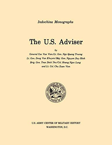 The U.S. Adviser U.S. Army Center for Military History Indochina Monograph series: Nguyen Duy Hinh
