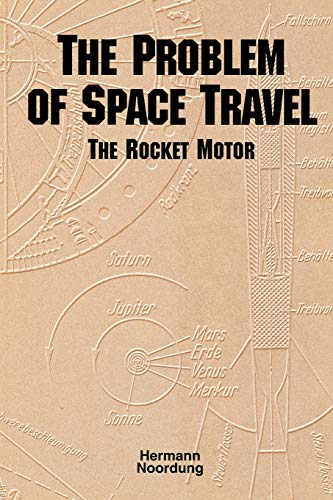 The Problem of Space Travel: The Rocket Motor (NASA History Series No. Sp-4026): Hermann Noordung