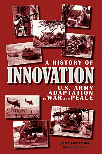 A History of Innovation: U.S. Army Adaptation in War and Peace: Center of Military History