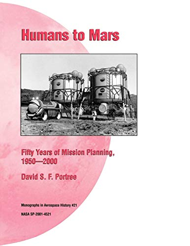 Humans to Mars: Fifty Years of Mission Planning, 1950-2000. NASA Monograph in Aerospace History, No...